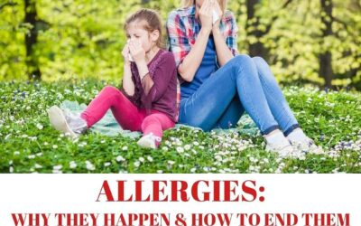 ALLERGIES: WHY THEY HAPPEN & HOW TO END THEM